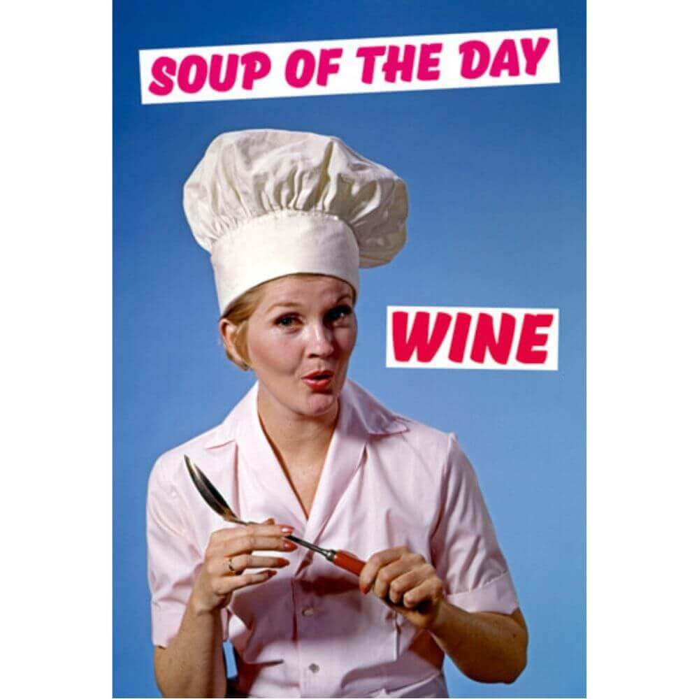 Greeting Card - Soup of the day... Wine