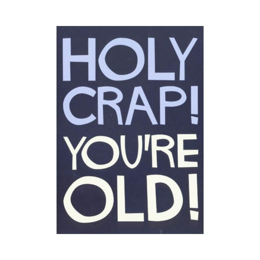 Holy Crap You're Old greeting Card from Funky Gifts NZ