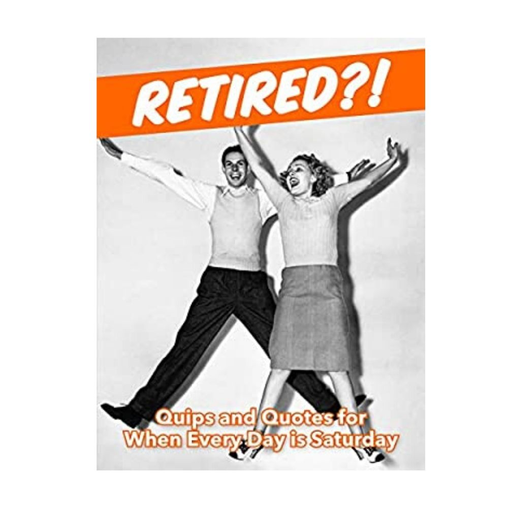Retired?! Quips & Quotes for when every day is saturday book