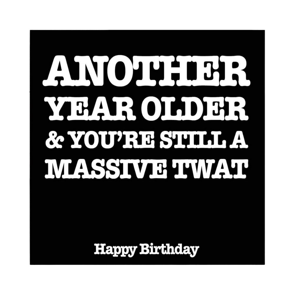 Another year older and youre still a massive twat greeting card from funky gifts nz