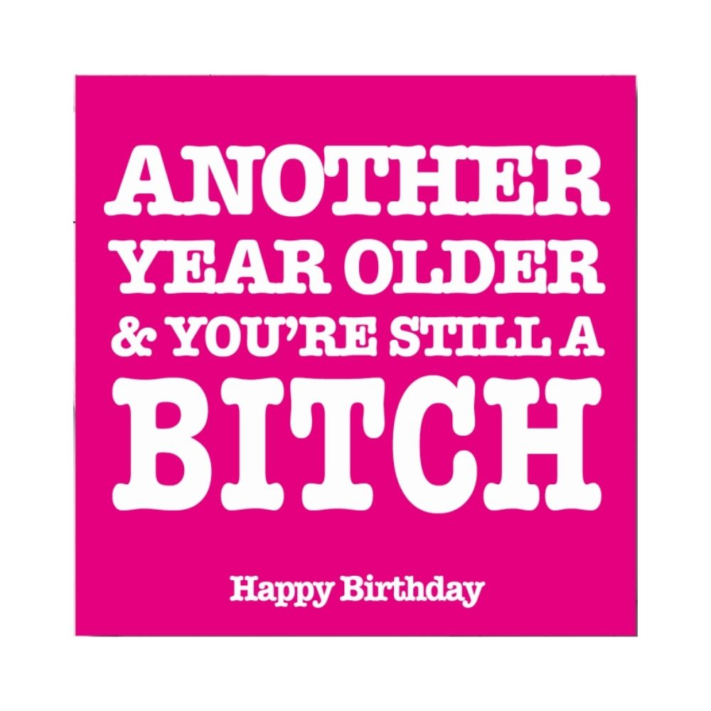 Another year older and you're still a massive bitch greeting card from funky gifts nz