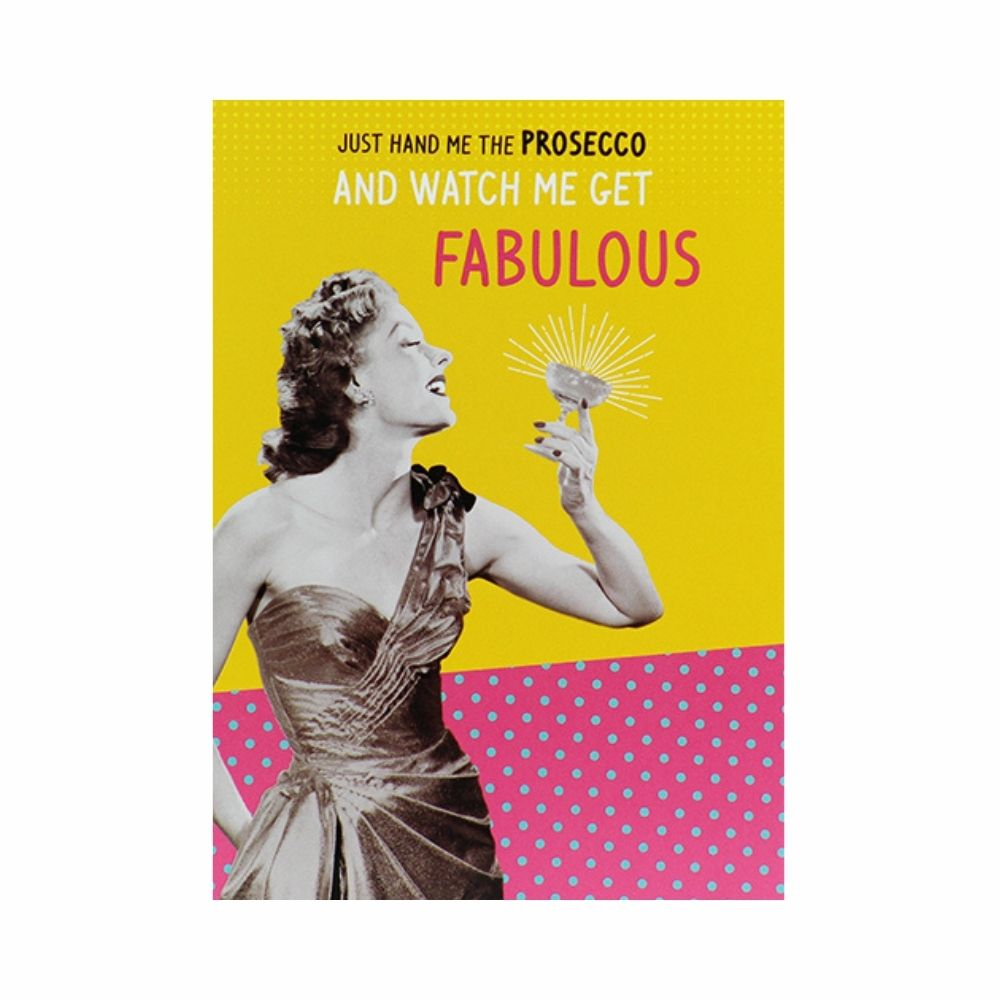 just hand me the prosecco and watch me get fabulous greeting card from funky gifts nz