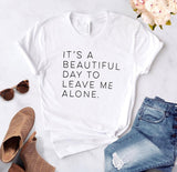 """It's A Beautiful Day To Leave Me Alone'' Shirt"