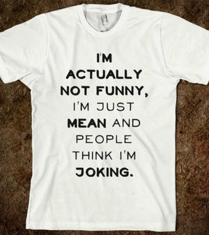 Not Funny Just Mean Not Joking T Shirt