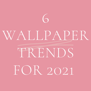 6 Wallpaper Trends for 2021