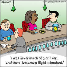 Flight attendant at bar explaining how he wasn't a drinker until he became a flight attendant.