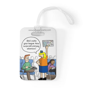 """She's out of your league"" Luggage Tag"