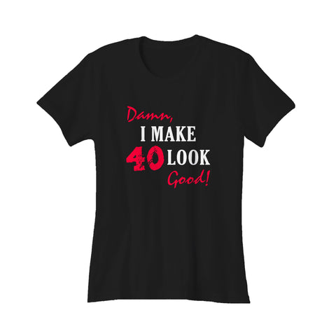40th Birthday Her Damn Make Look Good Him Brother Women's T-Shirt