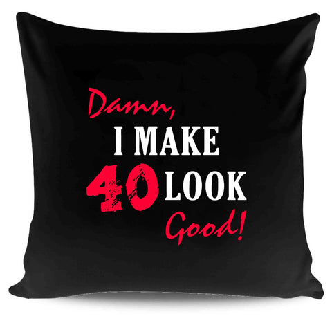 40th Birthday Her Damn Make Look Good Him Brother Pillow Case Cover
