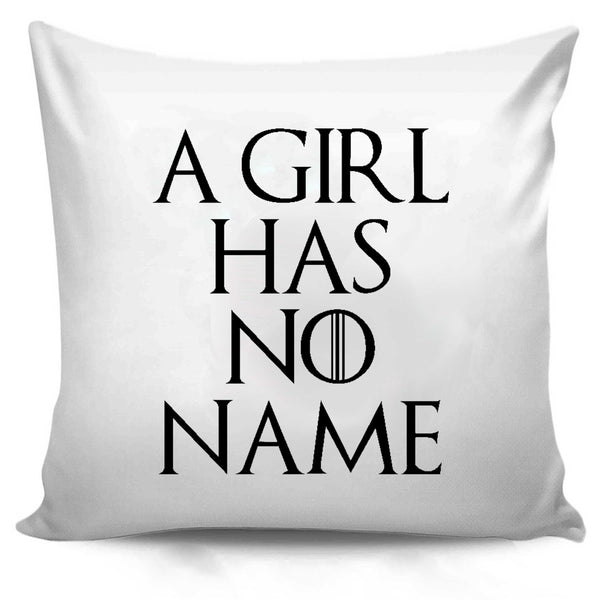 A Girl Has No Name Humorous Quote Game Of Thrones Typography Pillow Case Cover