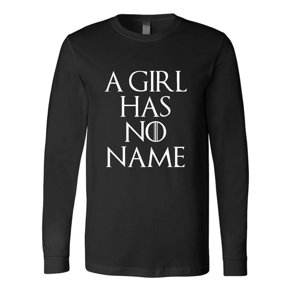 A Girl Has No Name Humorous Quote Game Of Thrones Typography Long Sleeve T-Shirt