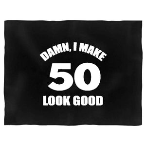 Damn I Make 50 Look Good Funny Birthday Blanket