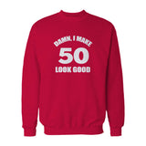 Damn I Make 50 Look Good Funny Birthday Sweatshirt