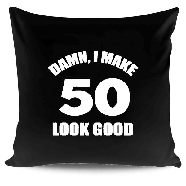 Damn I Make 50 Look Good Funny Birthday Pillow Case Cover