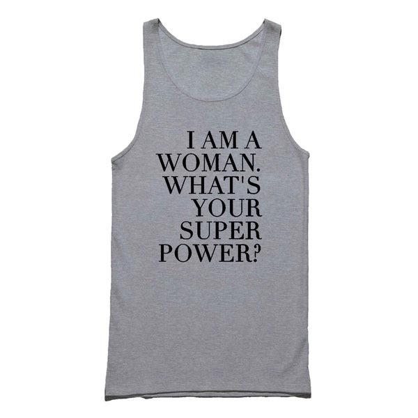 Feminist I Am A Woman What Is Your Super Power Tank Top