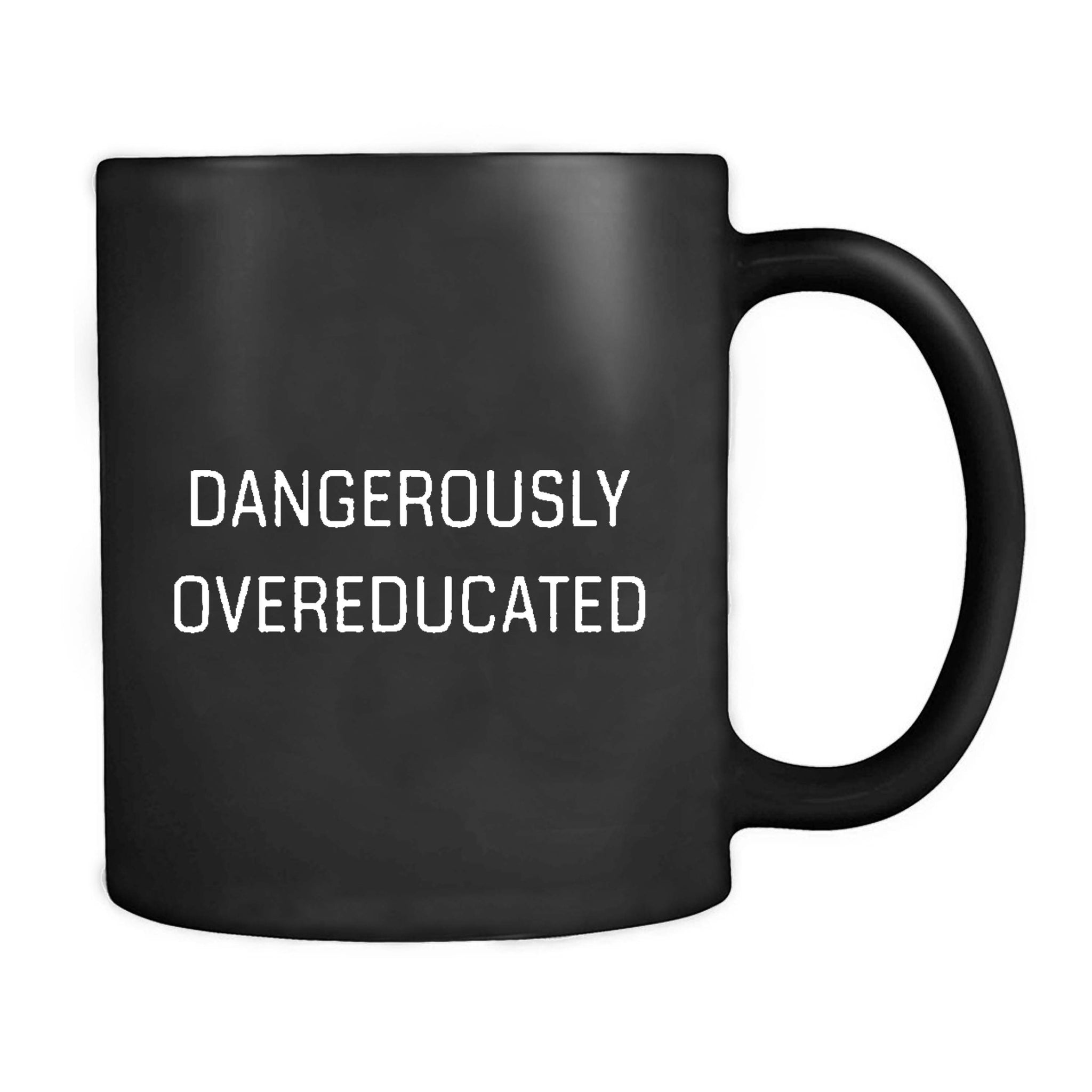 Graduate Student Gifts Dangerously Overeducated Mug