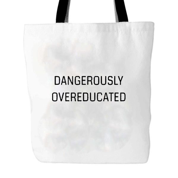 Graduate Student Gifts Dangerously Overeducated Tote Bag