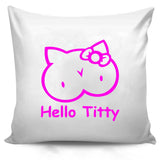Hello Titty Funny Sarcastic Humor Pillow Case Cover