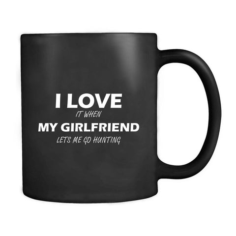 I Love It When My Girlfriend Lets Me Go Hunting Funny Gift Mug
