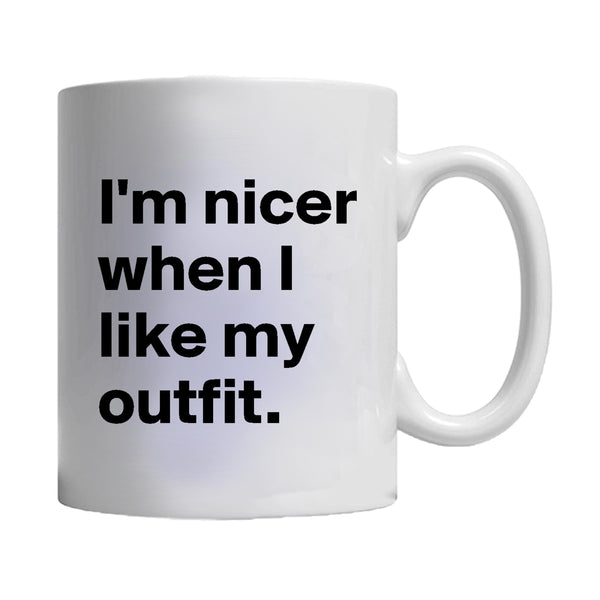 Im Nicer When I Like My Outfit Mug