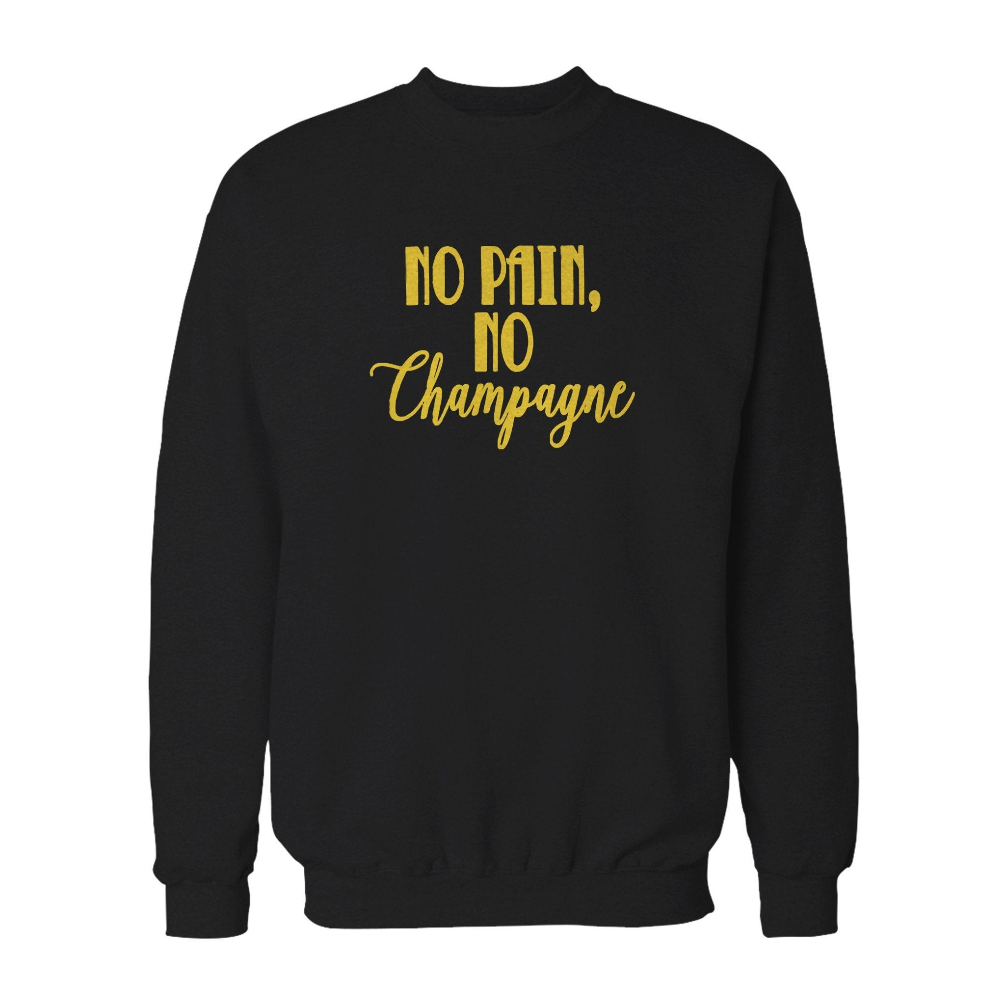 No Pain No Champagne No Gain Funny Cute Sweatshirt