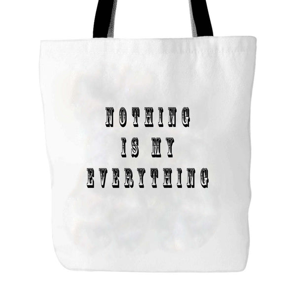 Nothing Is My Everything Motivational Quote Tote Bag