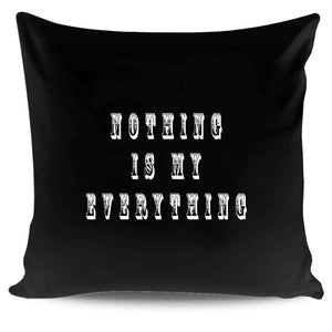 Nothing Is My Everything Motivational Quote Pillow Case Cover