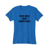 Pizza Rolls Feminist Not Gender Roles Women's T-Shirt