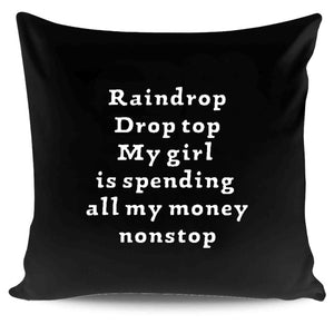 Raindrop Drop Top My Girl Is Spending All My Money Nonstop Pillow Case Cover