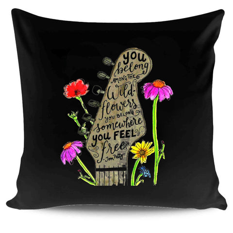 Tom Petty Memorial Heartbreakers You Belong Among The Wild Flowers You Belong Somewhere You Feel Free Pillow Case Cover
