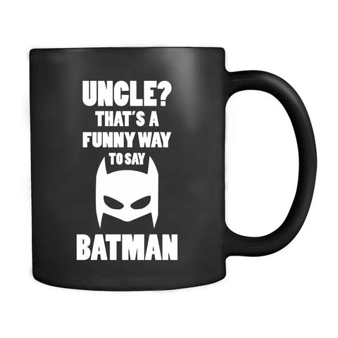 Uncle Batman Shat's A Funny Way To Say Mug