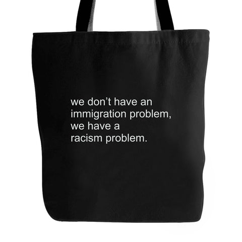 We Don't Have An Immigration Problem We Have A Racism Problem Political Logo Voter Political Immigration Tote Bag