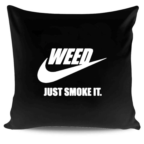 Weed Just Smoke It Roll Grow Cannabis Cigarettes Parody Joke Fun Smoke Weed Joints Stone Tumblr Medicinal Kush Pillow Case Cover