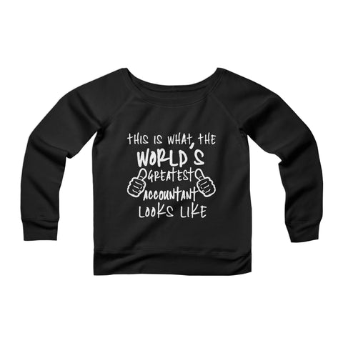 Worlds Greatest Accountant Looks Like Accounting Gifts Humor Birthday Cpa CPY Womans Wide Neck Sweatshirt Sweater