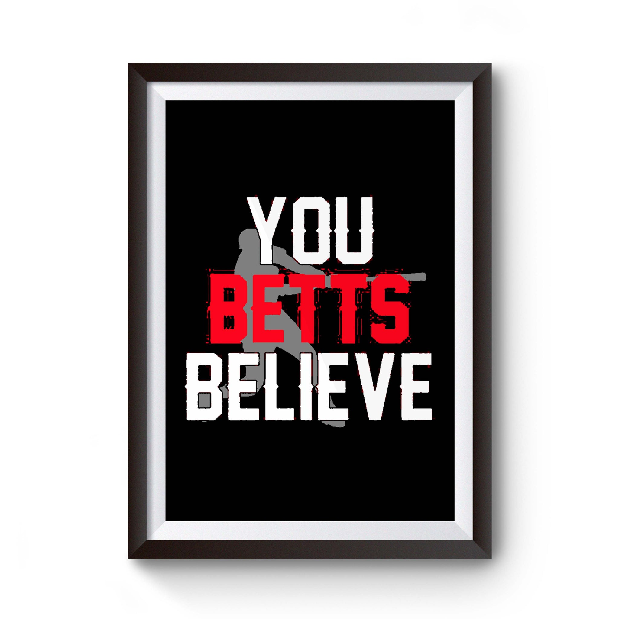 You Betts Believe Fun Baseball Mookie Betts Boston Graphic Poster