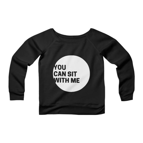 You Can Sit With Me Modern Logo Urban Edmonton Graphic Quote Christmas Gift Inclusive Anti Bully CPY Womans Wide Neck Sweatshirt Sweater