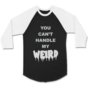 You Cant Handle My Weird Funky Hipster Sexy Weirdo Punk Rock Rock N Roll CPY Unisex 3/4 Sleeve Baseball Tee T-Shirt
