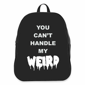 You Cant Handle My Weird Funky Hipster Sexy Weirdo Punk Rock Rock N Roll CPY School Backpacks Bag