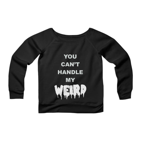You Cant Handle My Weird Funky Hipster Sexy Weirdo Punk Rock Rock N Roll CPY Womans Wide Neck Sweatshirt Sweater