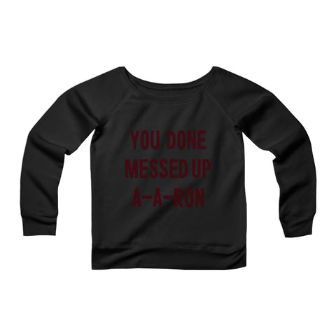 You Done Messed Up Aaron CPY Womans Wide Neck Sweatshirt Sweater