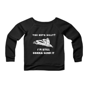 You Guys Silly Still Gonna Send It Snowmobile Larry Enticer CPY Womans Wide Neck Sweatshirt Sweater