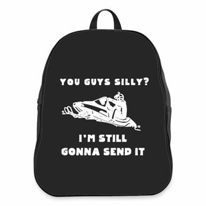 You Guys Silly Still Gonna Send It Snowmobile Larry Enticer CPY School Backpacks Bag