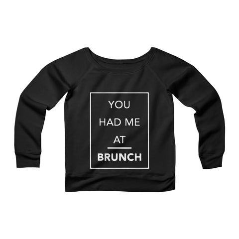You Had Me At Brunch Lover Gift For Her Holiday Girly Hangover Eco Friendly CPY Womans Wide Neck Sweatshirt Sweater