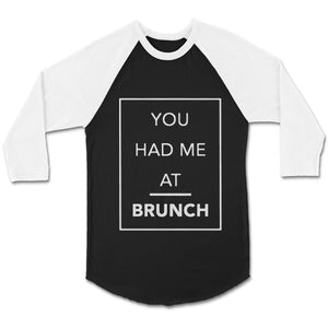 You Had Me At Brunch Lover Gift For Her Holiday Girly Hangover Eco Friendly CPY Unisex 3/4 Sleeve Baseball Tee T-Shirt