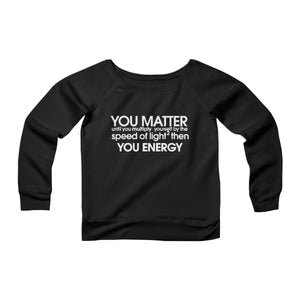 You Matter Science You Energy Speed Of Light CPY Womans Wide Neck Sweatshirt Sweater