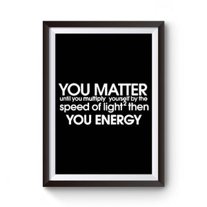 You Matter Science You Energy Speed Of Light Poster