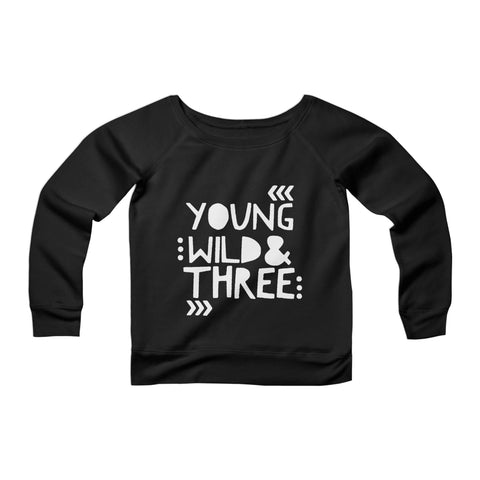 Young Wild And Three 3rd Birthday Wild Things Funny Kid Hip Toddler CPY Womans Wide Neck Sweatshirt Sweater