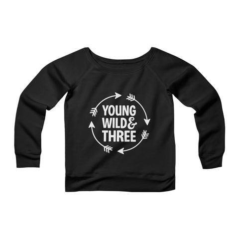 Young Wild And Three 3rd Year Old Birthday Wild Things Funny Kid Hip Toddler CPY Womans Wide Neck Sweatshirt Sweater