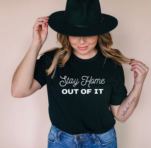 """Stay Home Out Of It"" T-Shirt"