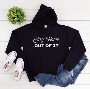 """Stay Home Out Of It"" Unisex Hoodie"
